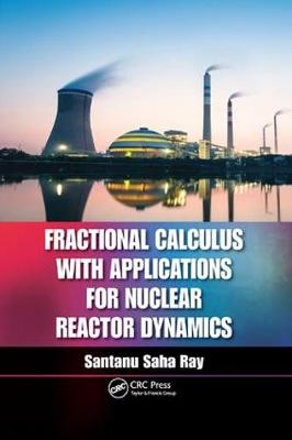 Fractional Calculus with Applications for Nuclear Reactor Dynamics book