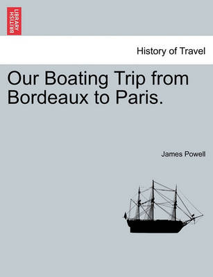 Our Boating Trip from Bordeaux to Paris. by James Powell