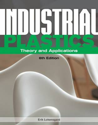 Industrial Plastics: Theory and Applications by Erik Lokensgard