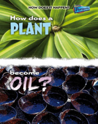 How Does a Plant Become Oil? by Linda Tagliaferro