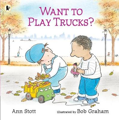 Want to Play Trucks? by Ann Stott