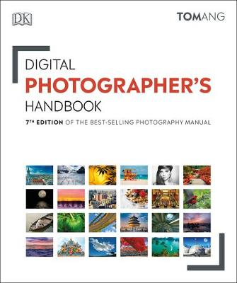 Digital Photographer's Handbook: 7th Edition of the Best-Selling Photography Manual by Tom Ang