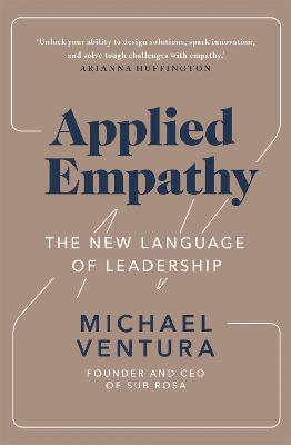 Applied Empathy: The New Language of Leadership by Michael Ventura
