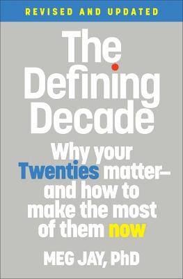 The The Defining Decade (Revised): Why Your Twenties Matter--And How to Make the Most of Them Now by Meg Jay