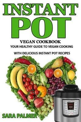 Instant Pot Vegan Cookbook by Assistant Professor Sara Palmer