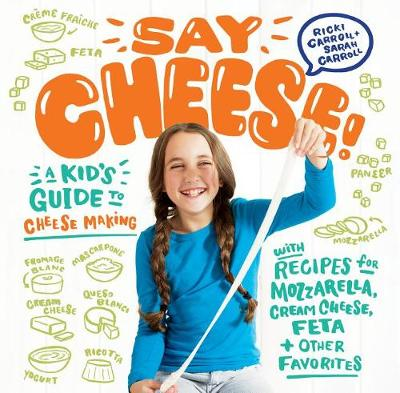 Say Cheese: a Kids Guide to Cheese Making by Ricki Carroll