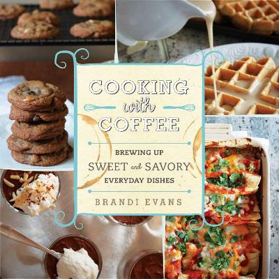 Cooking with Coffee by Brandi Evans