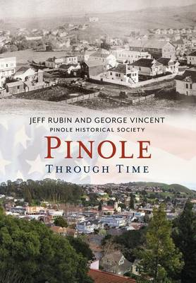Pinole Through Time by Jeff Rubin