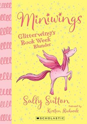Miniwings: #1 Glitterwing's Book Week Blunder by Kirsten Richards