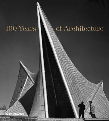 100 Years of Architecture by Alan Powers