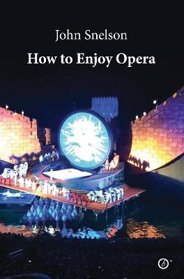 How to Enjoy Opera by John Snelson