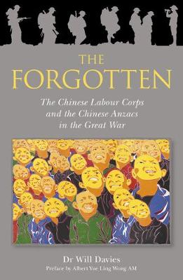 The Forgotten: The Chinese Labour Corps and the Chinese Anzacs in the Great War book