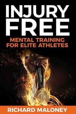 Injury Free: Mental Training for Elite Athletes by Richard Maloney