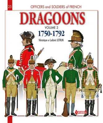 Dragoons 1750 - 1792 Volume 2 by Ludovic Letrun