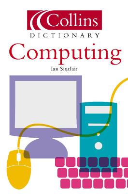 Computing (Collins Dictionary of) by Ian Robertson Sinclair