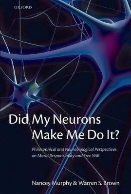 Did My Neurons Make Me Do It? by Nancey Murphy