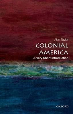 Colonial America: A Very Short Introduction by Alan Taylor
