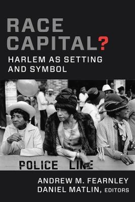 Race Capital?: Harlem as Setting and Symbol book