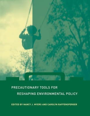 Precautionary Tools for Reshaping Environmental Policy by Nancy Myers