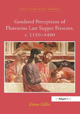 Gendered Perceptions of Florentine Last Supper Frescoes, c. 1350-1490 by Dr Diana Hiller