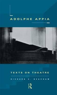Adolphe Appia by Richard C. Beacham