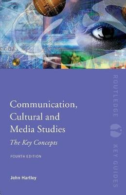 Communication, Cultural and Media Studies by John Hartley