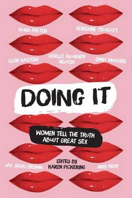 Doing It: Women Tell the Truth about Great Sex by Karen Pickering