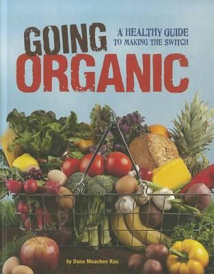 Going Organic by Dana Meachen Rau