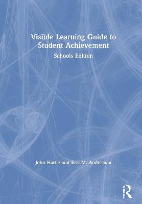 Visible Learning Guide to Student Achievement: Schools Edition book