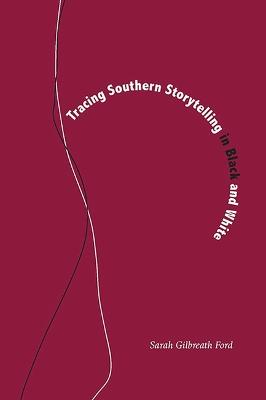 Tracing Southern Storytelling in Black and White by Sarah Gilbreath Ford