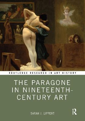 The The Paragone in Nineteenth-Century Art by Sarah J. Lippert