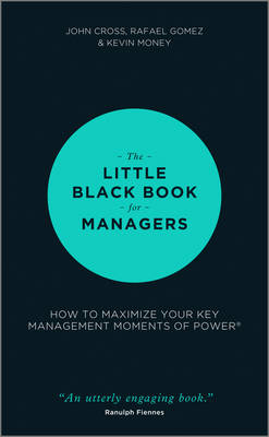 Little Black Book for Managers - How to       Maximize Your Key Management Moments of Power by John Cross