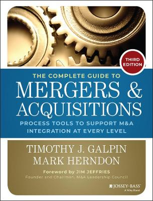The Complete Guide to Mergers and Acquisitions by Timothy J. Galpin