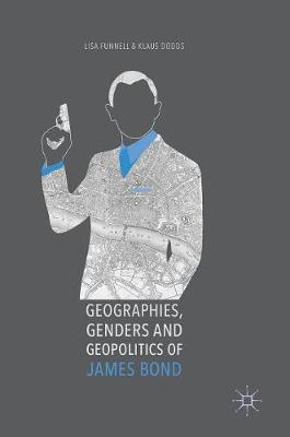 Geographies, Genders and Geopolitics of James Bond by Lisa Funnell
