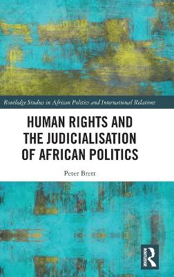 Human Rights and the Judicialisation of African Politics by Peter Brett
