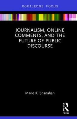 Journalism, Online Comments, and the Future of Public Discourse book