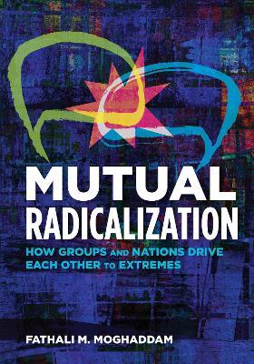 Mutual Radicalization by Fathali M. Moghaddam