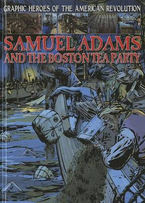 Samuel Adams and the Boston Tea Party by Gary Jeffrey