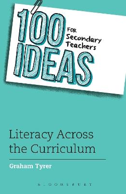 100 Ideas for Secondary Teachers: Literacy Across the Curriculum by Graham Tyrer