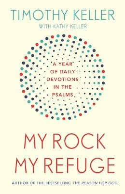 My Rock; My Refuge: A Year of Daily Devotions in the Psalms (US title: The Songs of Jesus) by Timothy Keller