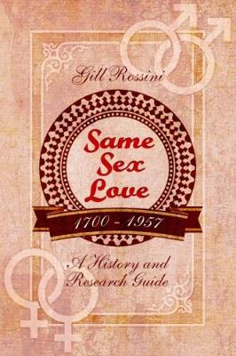 Same Sex Love 1700-1957 by Gill Rossini