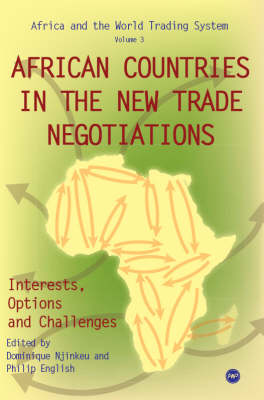 African Countries In The New Trade Negotiations, Interests, Options And Challenges by Dominique Njinkeu