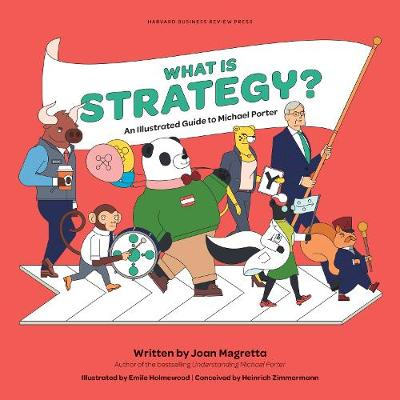What is Strategy?: An Illustrated Guide to Michael Porter by Joan Magretta