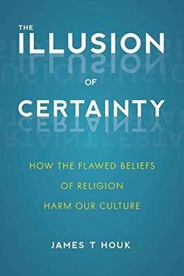 The Illusion Of Certainty by James T. Houk