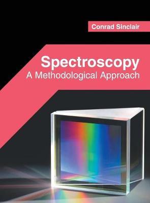 Spectroscopy: A Methodological Approach by Conrad Sinclair