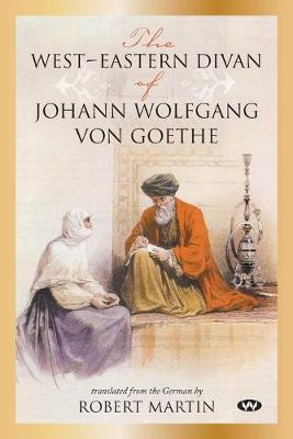 The West-Eastern Divan of Johann Wolfgang von Goethe by Johann Wolfgang von Goethe