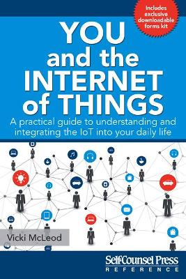 You and the Internet of Things: A Practical Guide to Understanding and Integrating the Iot Into Your Daily Life by Vicki McLeod
