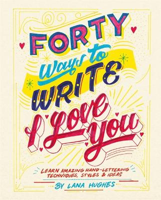 Forty Ways to Write I Love You by Lana Hughes