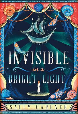 Invisible in a Bright Light by Sally Gardner