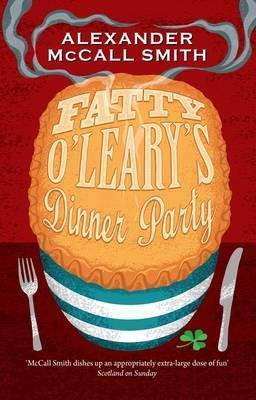 Fatty O'Leary's Dinner Party by Alexander McCall Smith